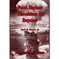 Pearl Harbor, Hiroshima and Beyond by Arch B. Taylor Jr.