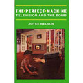 The Perfect Machine - Television and the Bomb by Joyce Nelson