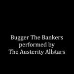 Bugger the bankers
